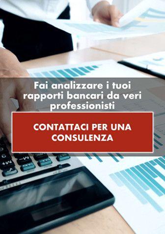 Fai analizzare i tuoi rapporti bancari da veri professionisti. CONTATTACI PER UNA CONSULENZA.