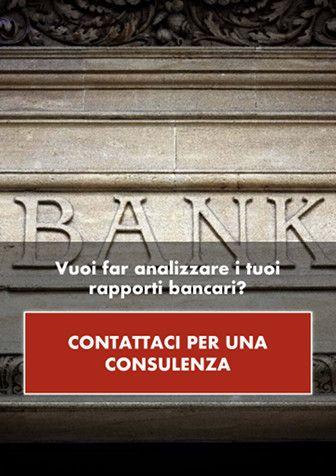 Vuoi far analizzare i tuoi rapporti bancari? CONTATTACI PER UNA CONSULENZA.