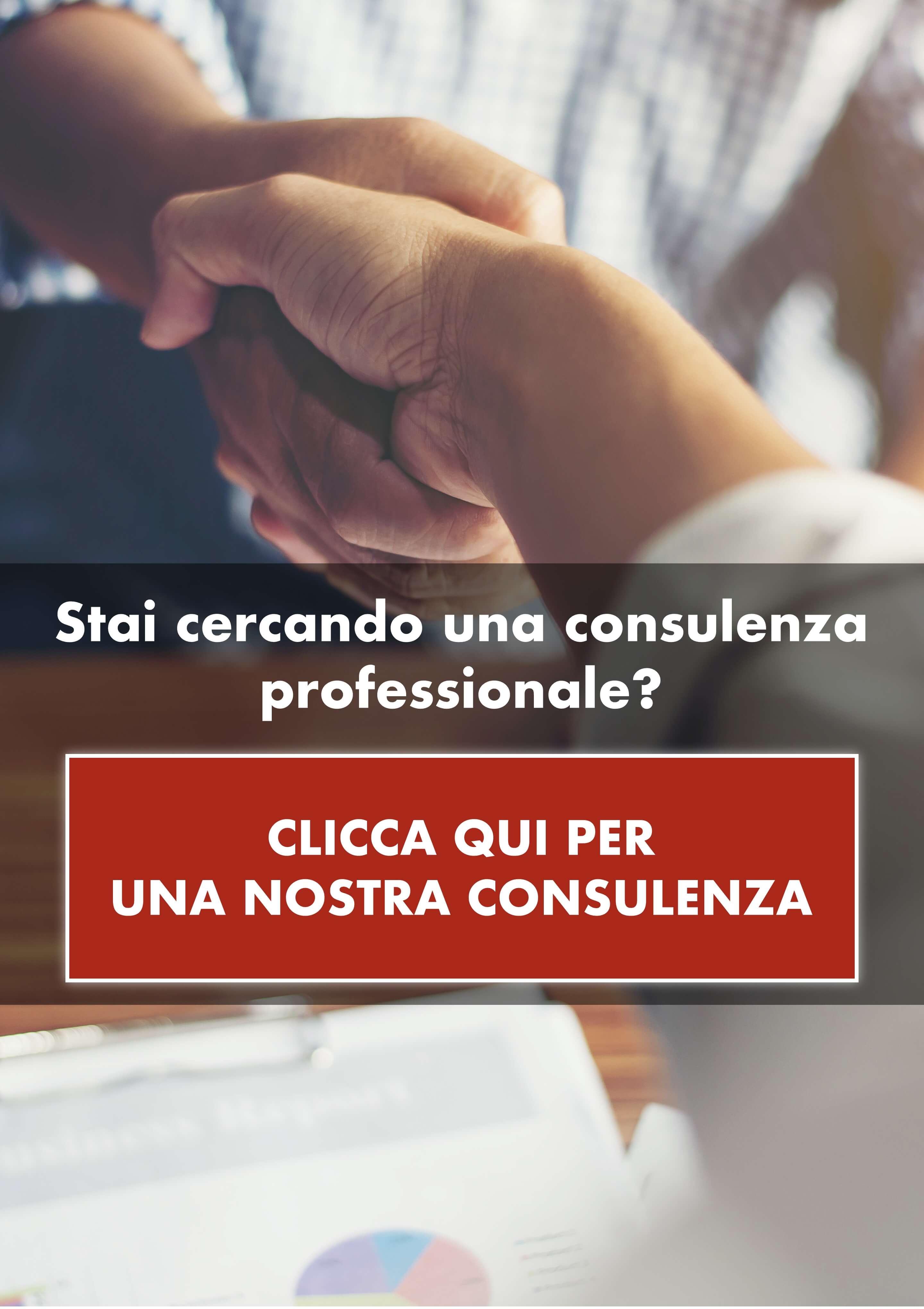 Stai cercando una consulenza professionale? CLICCA QUI PER UNA NOSTRA CONSULENZA